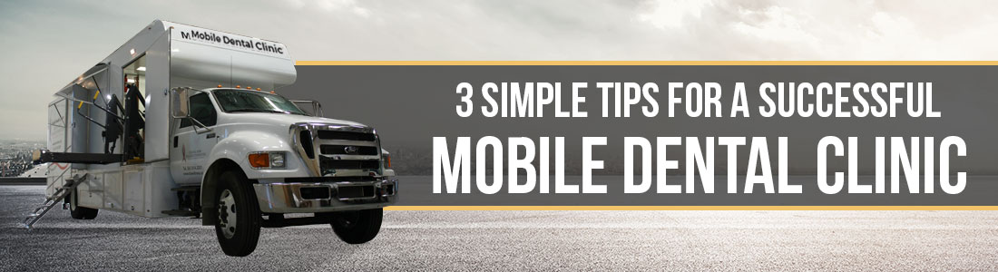 3 Simple Tips for a Successful Mobile Dental Clinic