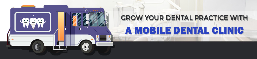 Grow your Dental Practice with a Mobile Dental Clinic